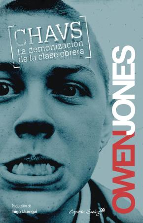 Chavs, the demonization of the working class / Chavs, la demonización de la clase obrera